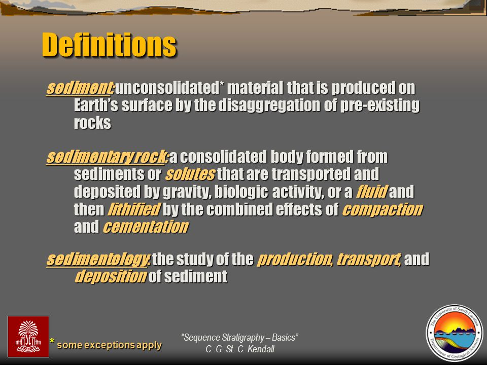 Definitions sediment: unconsolidated* material that is produced on Earth's surface by the disaggregation of pre-existing rocks.