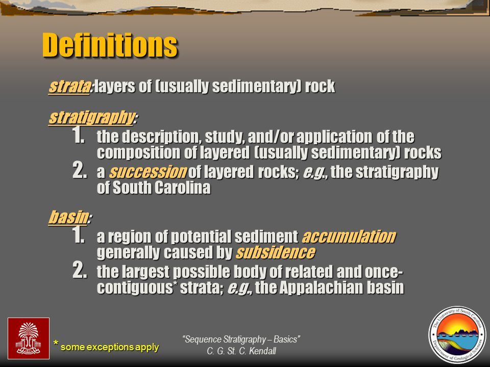 Definitions strata: layers of (usually sedimentary) rock stratigraphy: