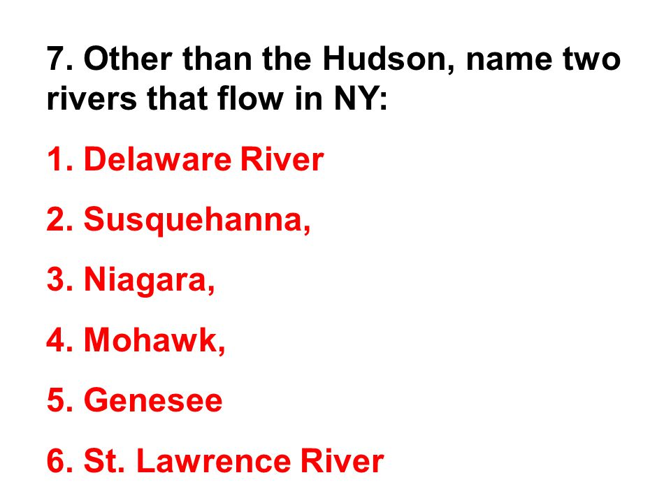 7. Other than the Hudson, name two rivers that flow in NY: