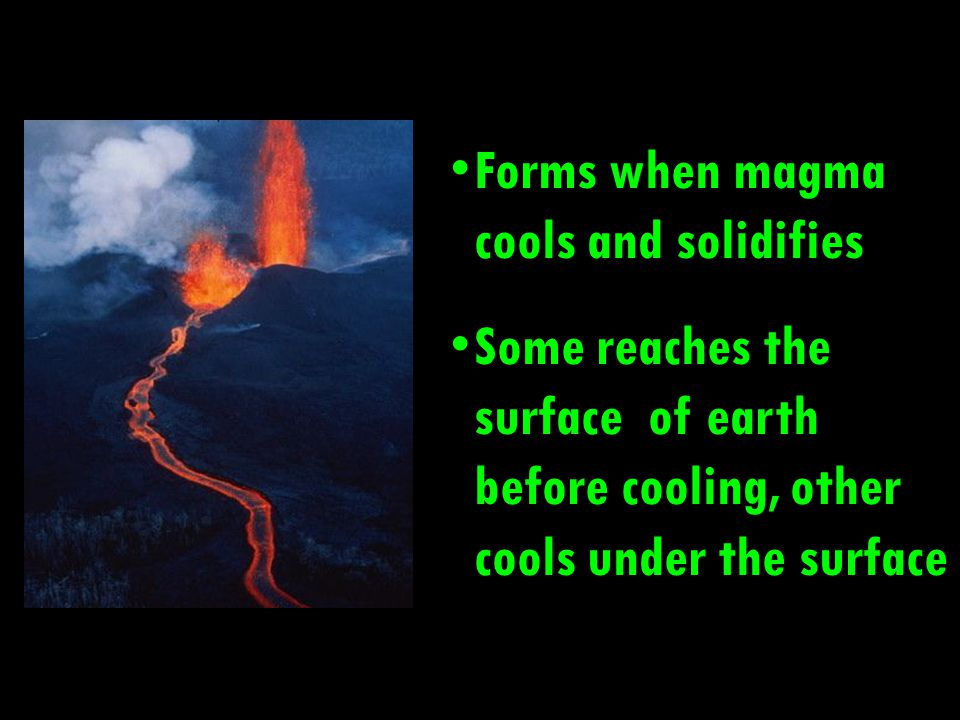 Forms when magma cools and solidifies