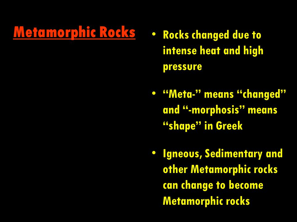 Metamorphic Rocks Rocks changed due to intense heat and high pressure