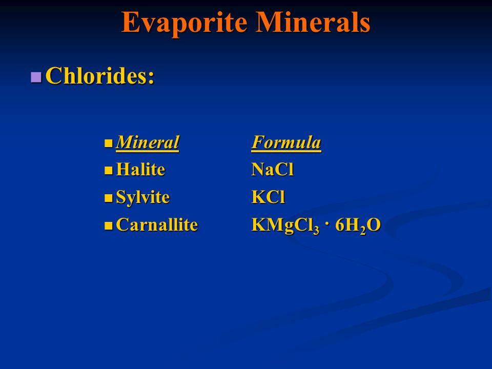 Evaporite Minerals Chlorides: Mineral Formula Halite NaCl Sylvite KCl