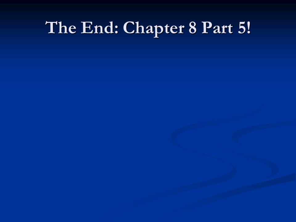 The End: Chapter 8 Part 5!