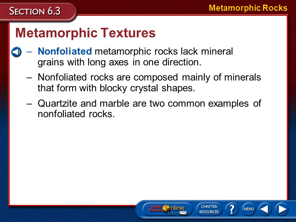 Metamorphic Rocks Metamorphic Textures. Nonfoliated metamorphic rocks lack mineral grains with long axes in one direction.