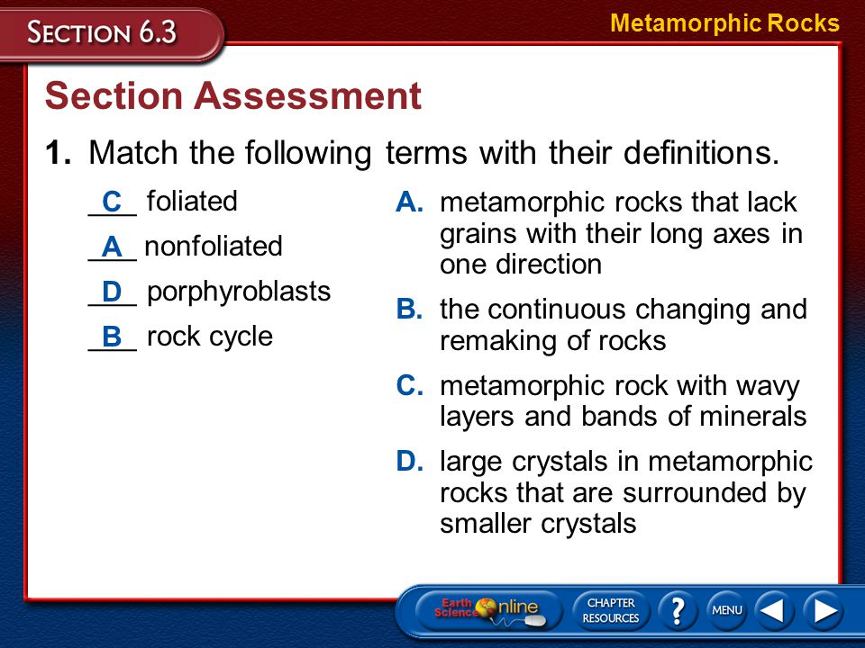 Metamorphic Rocks Section Assessment. 1. Match the following terms with their definitions. ___ foliated.