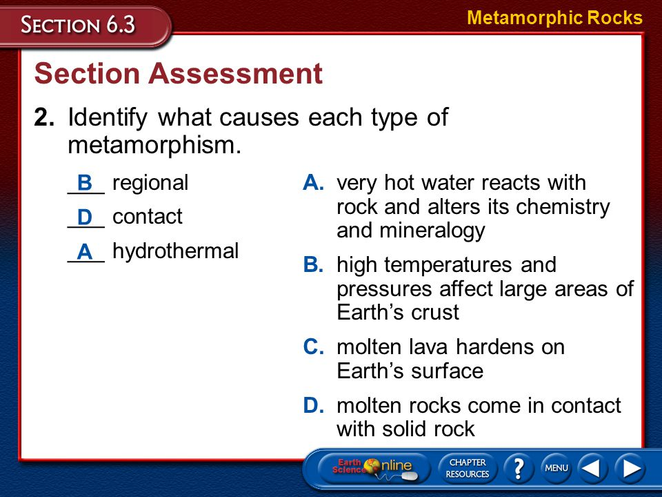 Section Assessment 2. Identify what causes each type of metamorphism.
