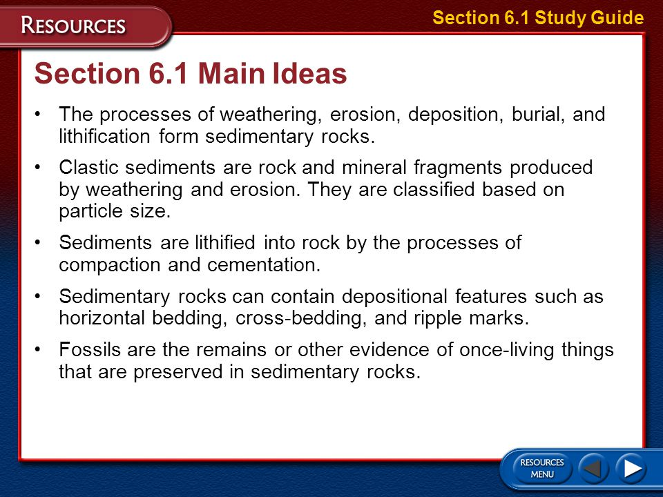Section 6.1 Study Guide Section 6.1 Main Ideas. The processes of weathering, erosion, deposition, burial, and lithification form sedimentary rocks.
