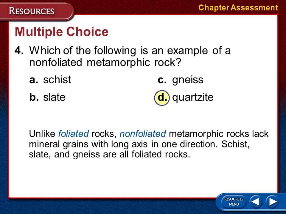 Chapter Assessment Multiple Choice. 4. Which of the following is an example of a nonfoliated metamorphic rock