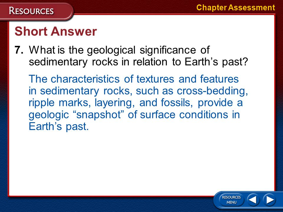 Chapter Assessment Short Answer. 7. What is the geological significance of sedimentary rocks in relation to Earth's past