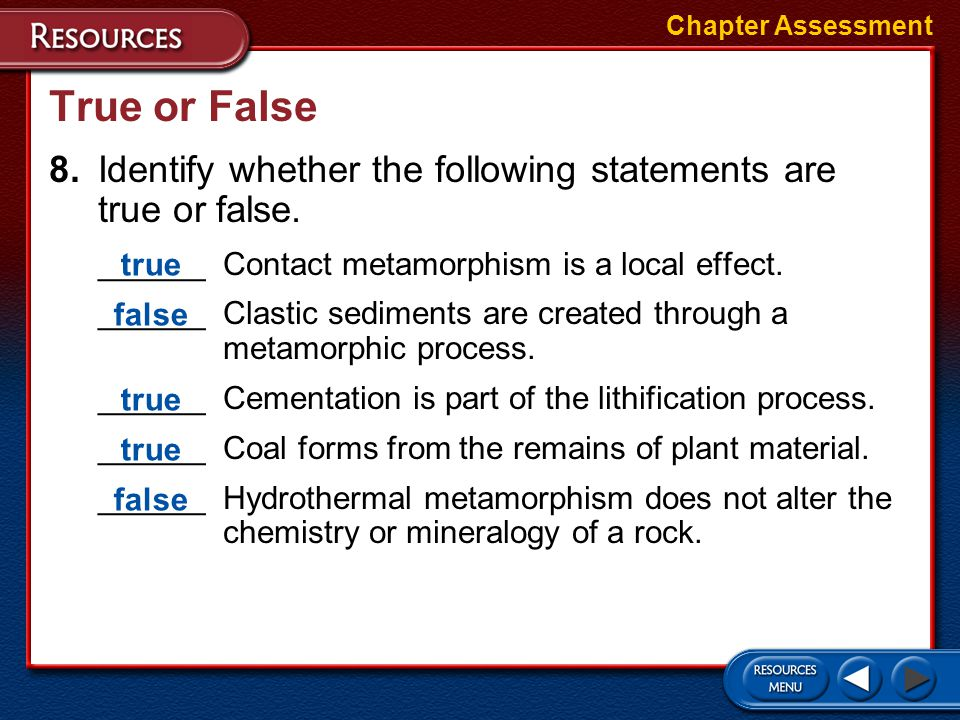 Chapter Assessment True or False. 8. Identify whether the following statements are true or false. ______ Contact metamorphism is a local effect.
