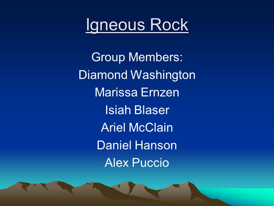 Igneous Rock Group Members: Diamond Washington Marissa Ernzen