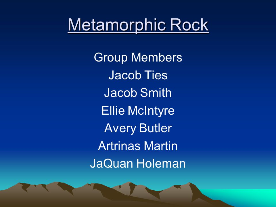 Metamorphic Rock Group Members Jacob Ties Jacob Smith Ellie McIntyre