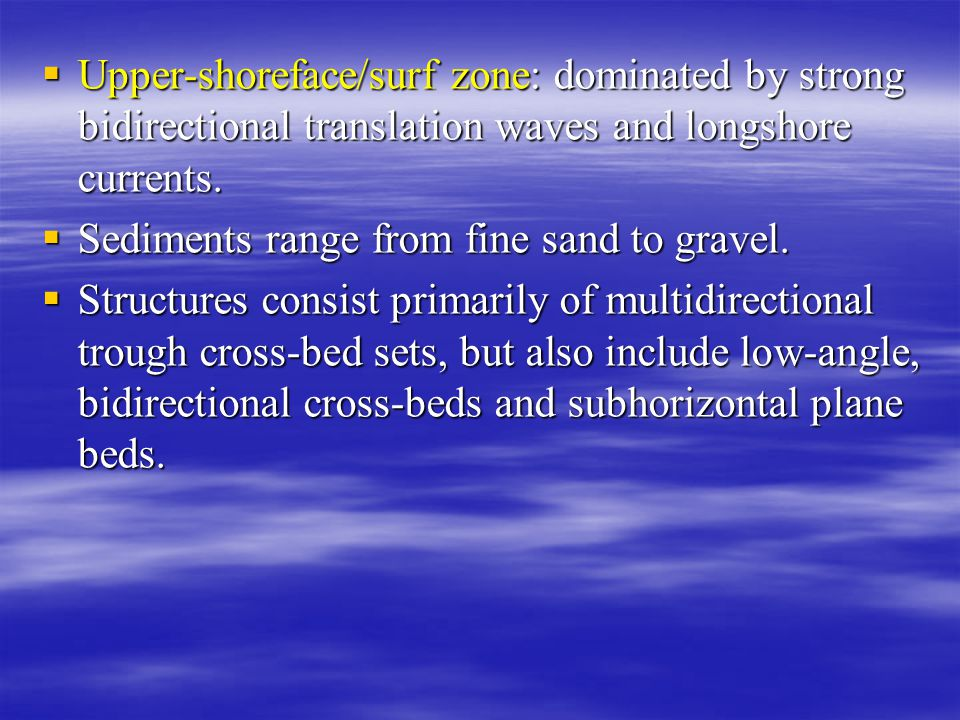 Upper-shoreface/surf zone: dominated by strong bidirectional translation waves and longshore currents.