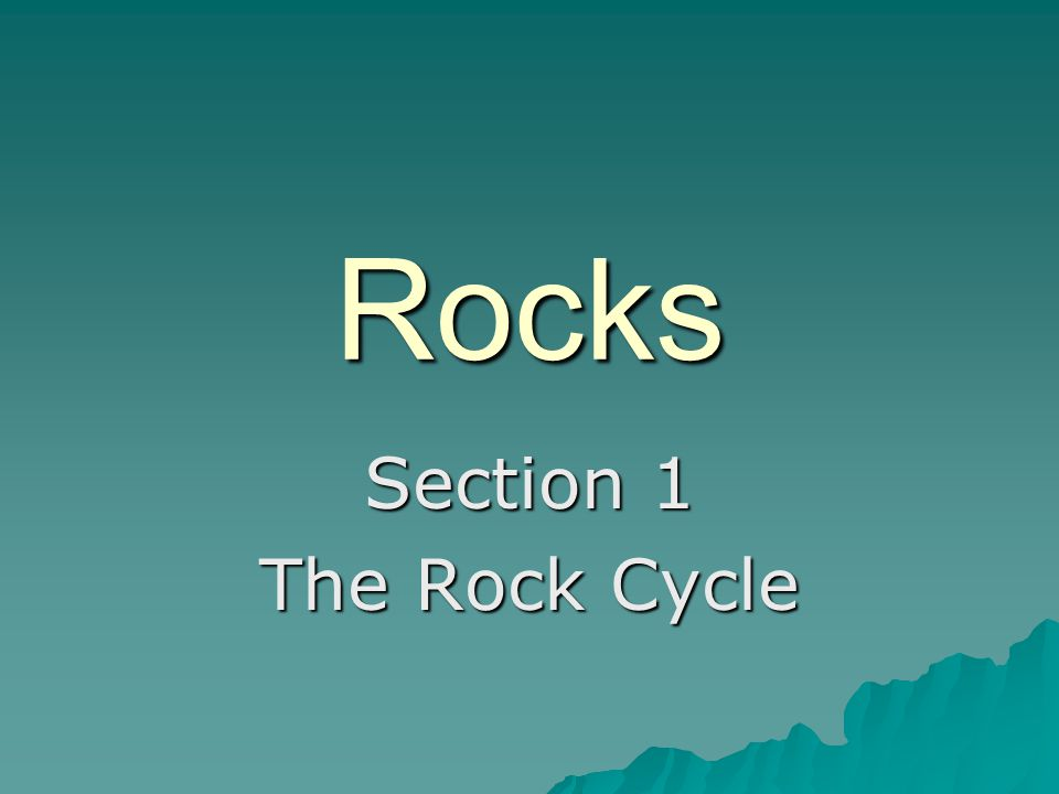 Rocks Section 1 The Rock Cycle