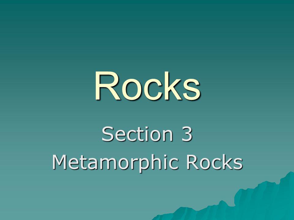 Section 3 Metamorphic Rocks