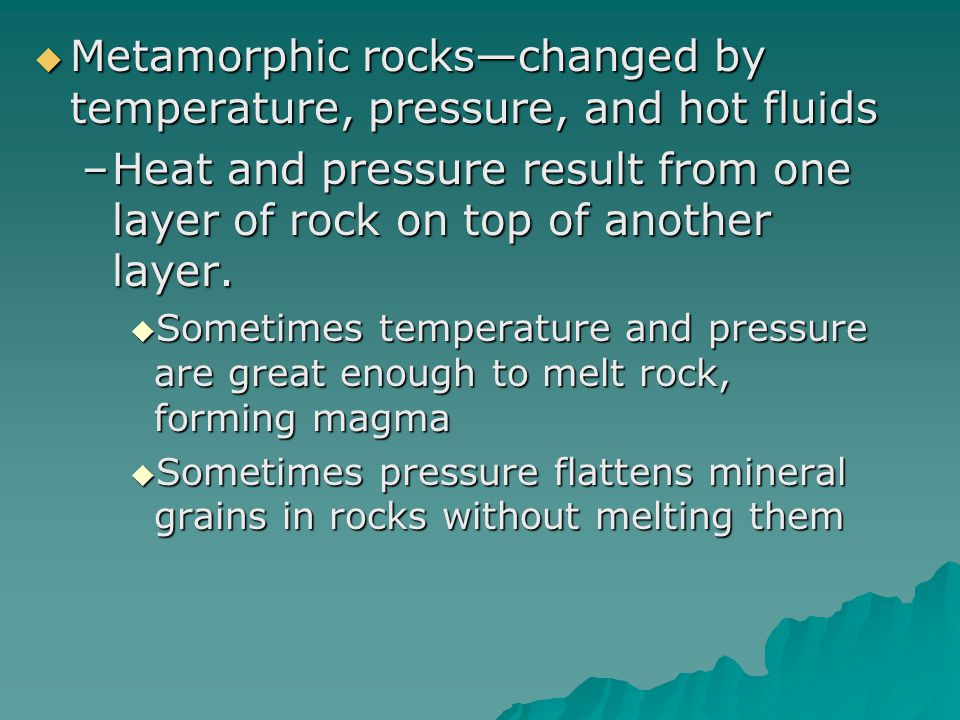 Metamorphic rocks—changed by temperature, pressure, and hot fluids