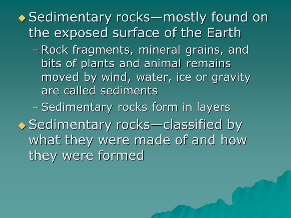 Sedimentary rocks—mostly found on the exposed surface of the Earth