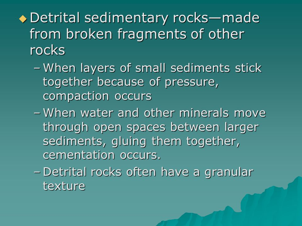 Detrital sedimentary rocks—made from broken fragments of other rocks