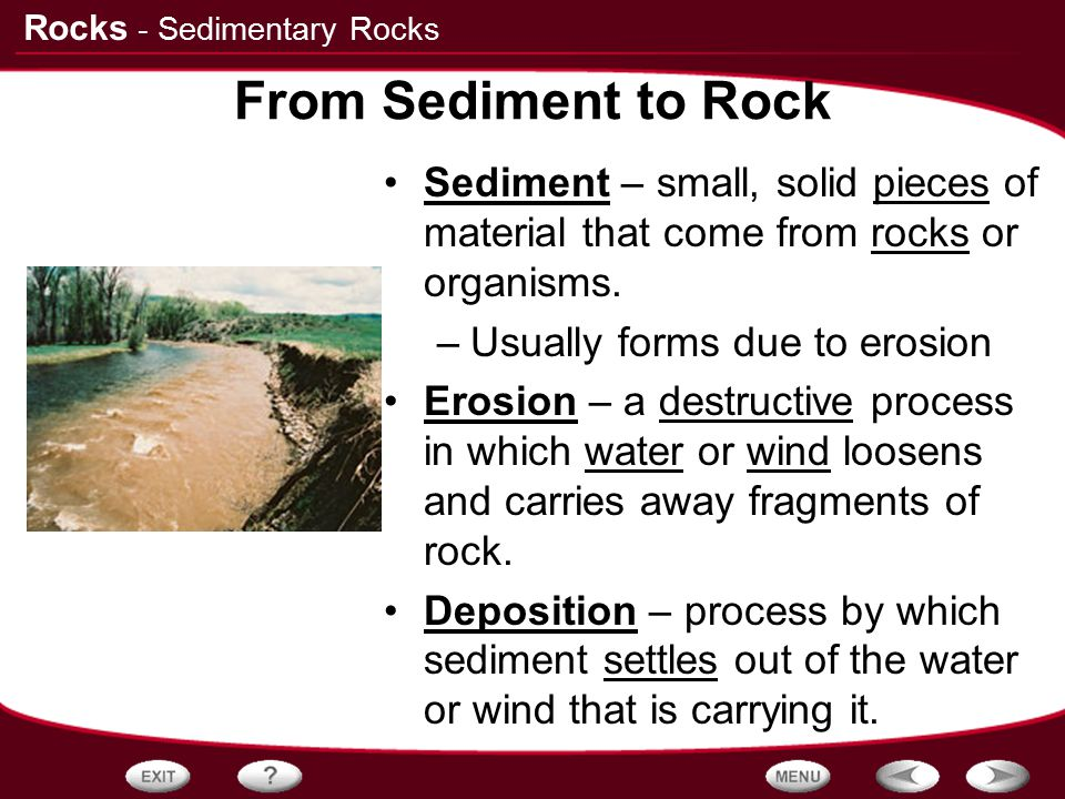 - Sedimentary Rocks From Sediment to Rock. Sediment – small, solid pieces of material that come from rocks or organisms.