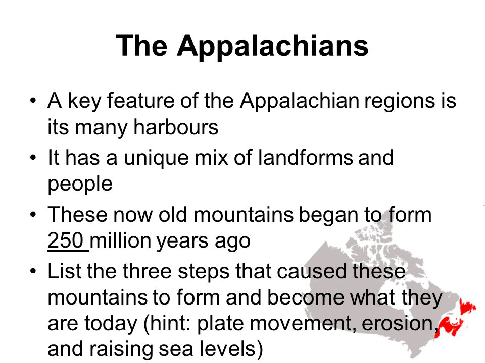 The Appalachians A key feature of the Appalachian regions is its many harbours. It has a unique mix of landforms and people.