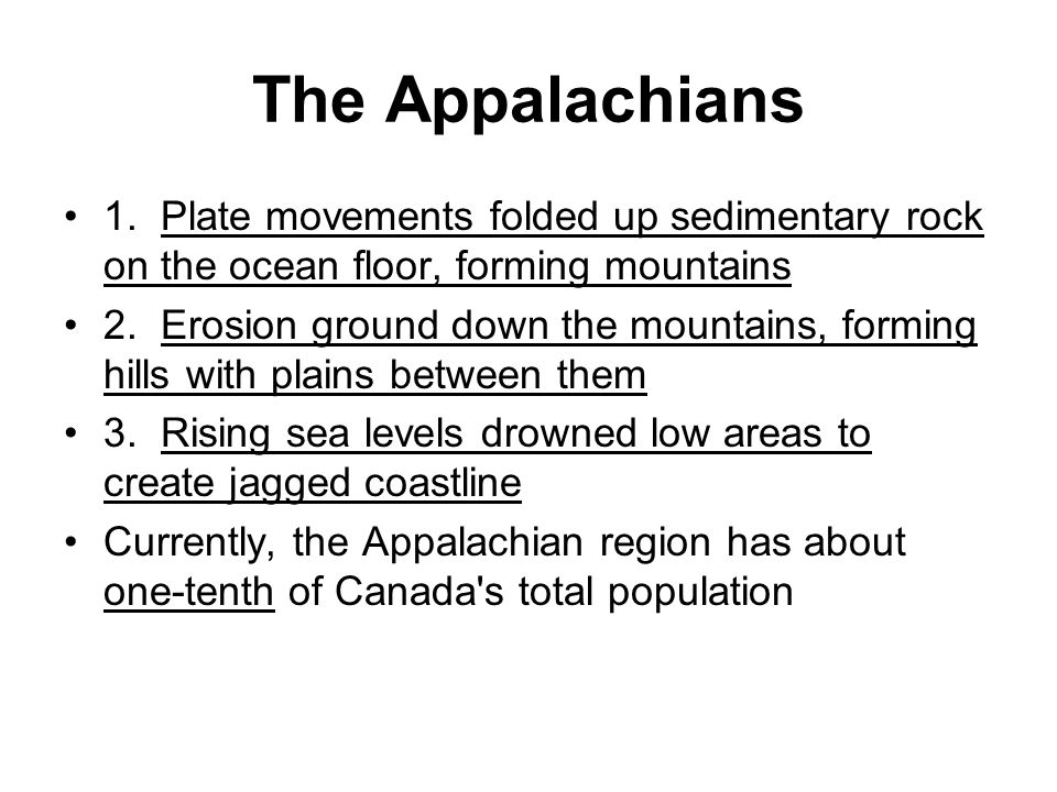 The Appalachians 1. Plate movements folded up sedimentary rock on the ocean floor, forming mountains.