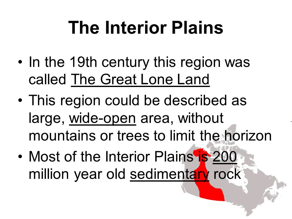 The Interior Plains In the 19th century this region was called The Great Lone Land.