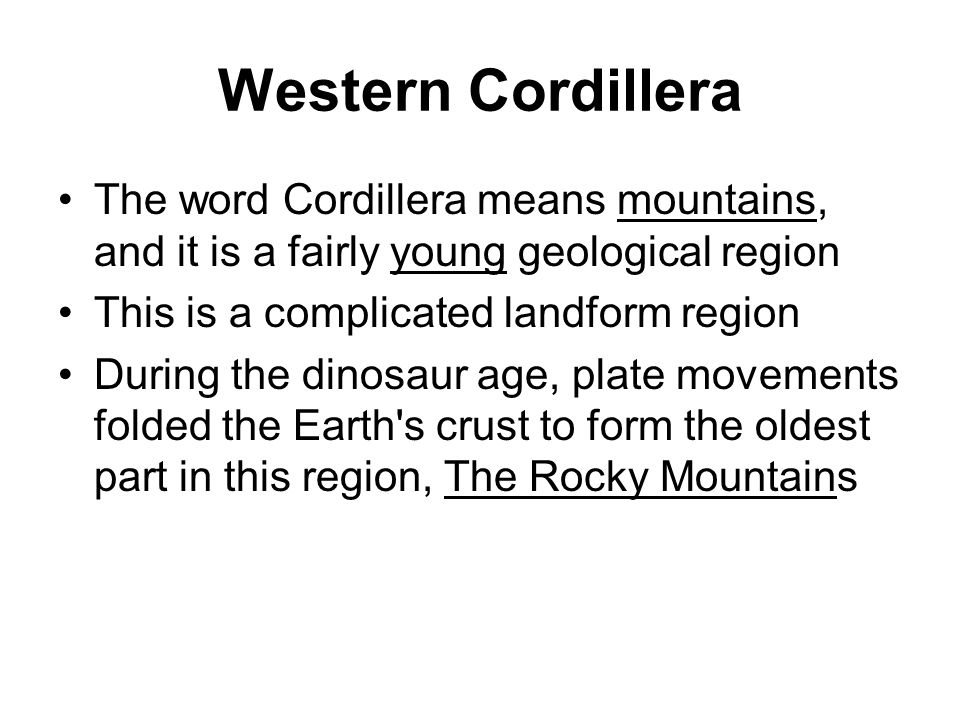 Western Cordillera The word Cordillera means mountains, and it is a fairly young geological region.