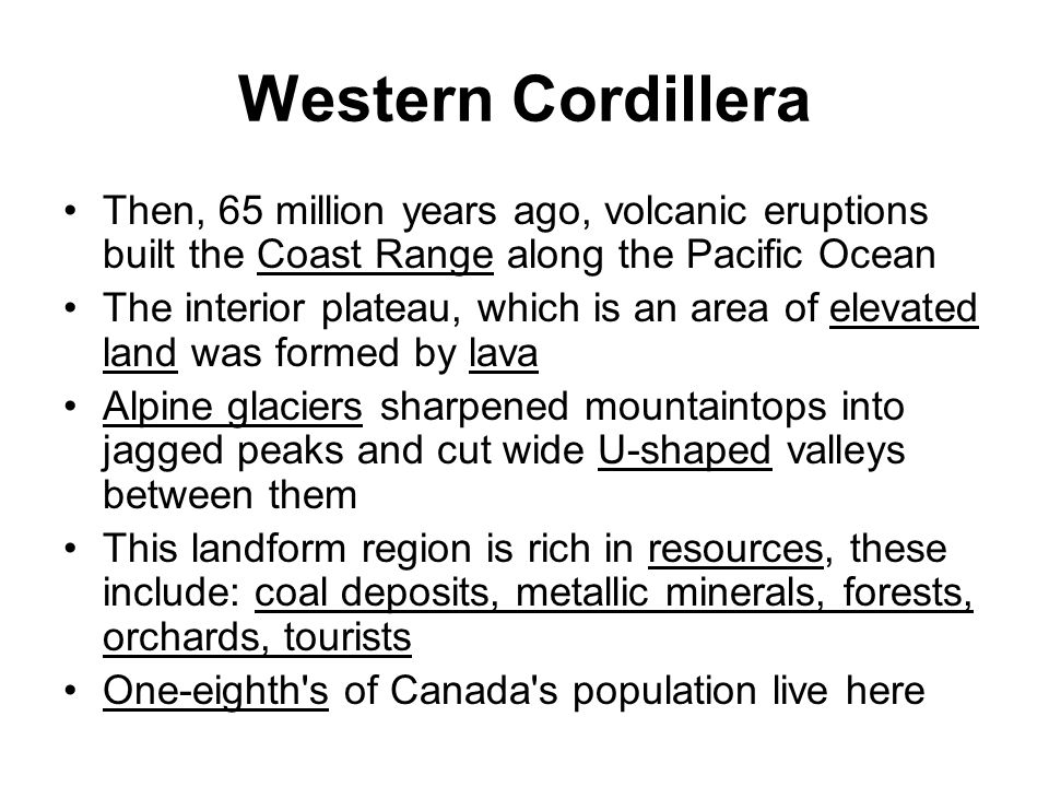 Western Cordillera Then, 65 million years ago, volcanic eruptions built the Coast Range along the Pacific Ocean.