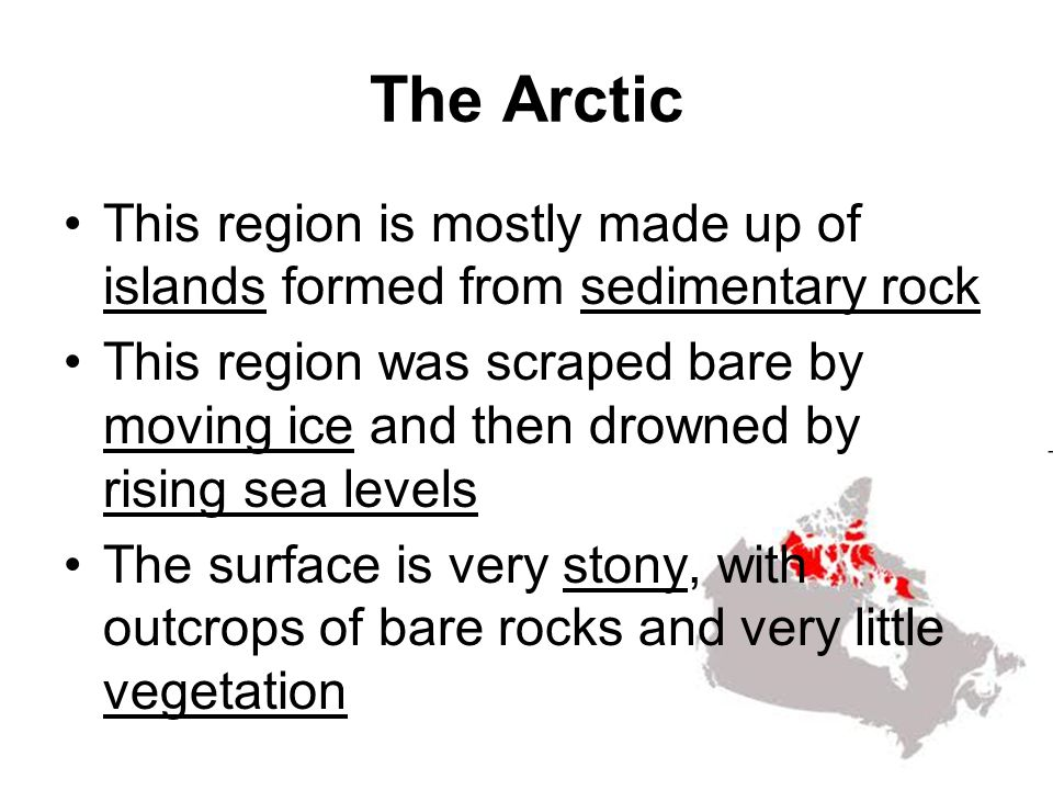 The Arctic This region is mostly made up of islands formed from sedimentary rock.