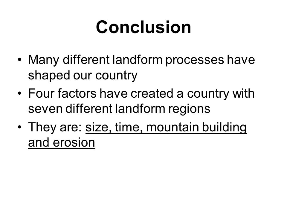 Conclusion Many different landform processes have shaped our country