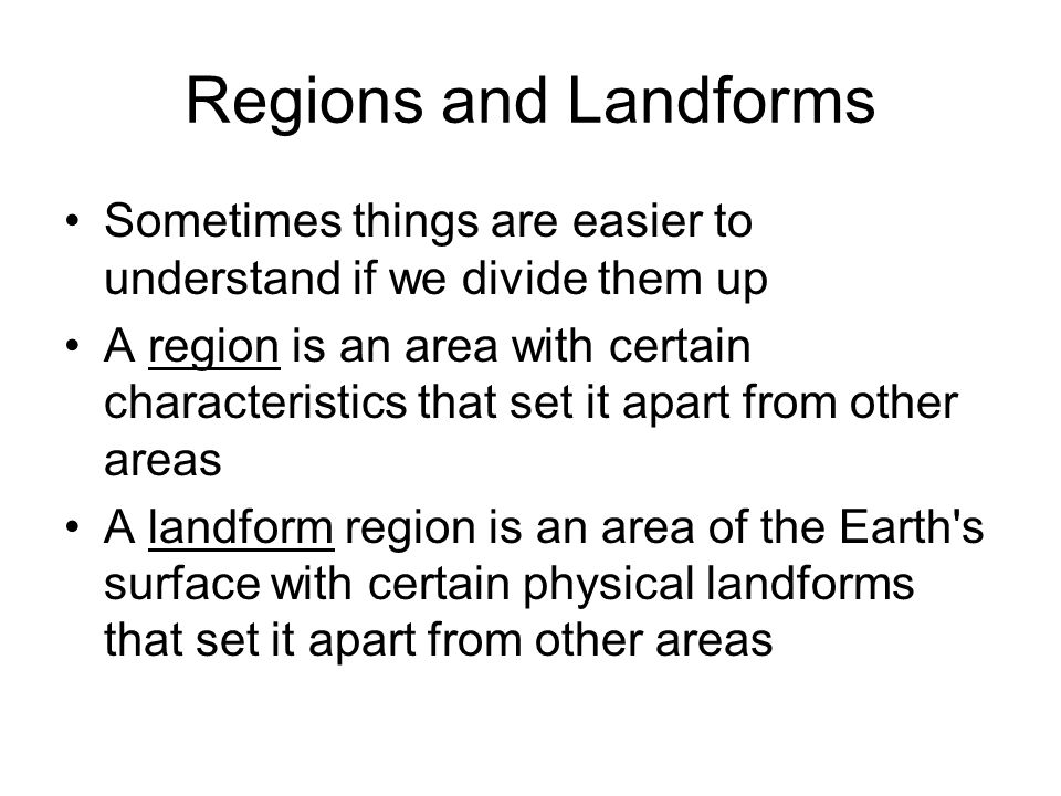 Regions and Landforms Sometimes things are easier to understand if we divide them up.