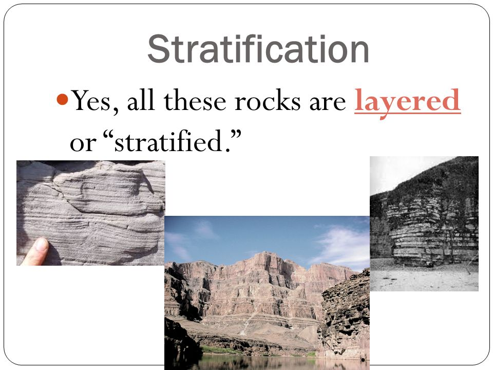 Stratification Yes, all these rocks are layered or stratified.