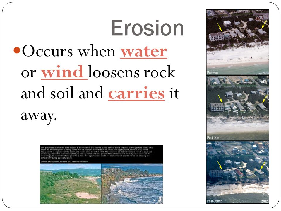 Erosion Occurs when water or wind loosens rock and soil and carries it away.