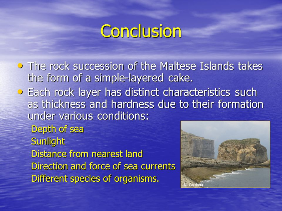 Conclusion The rock succession of the Maltese Islands takes the form of a simple-layered cake.