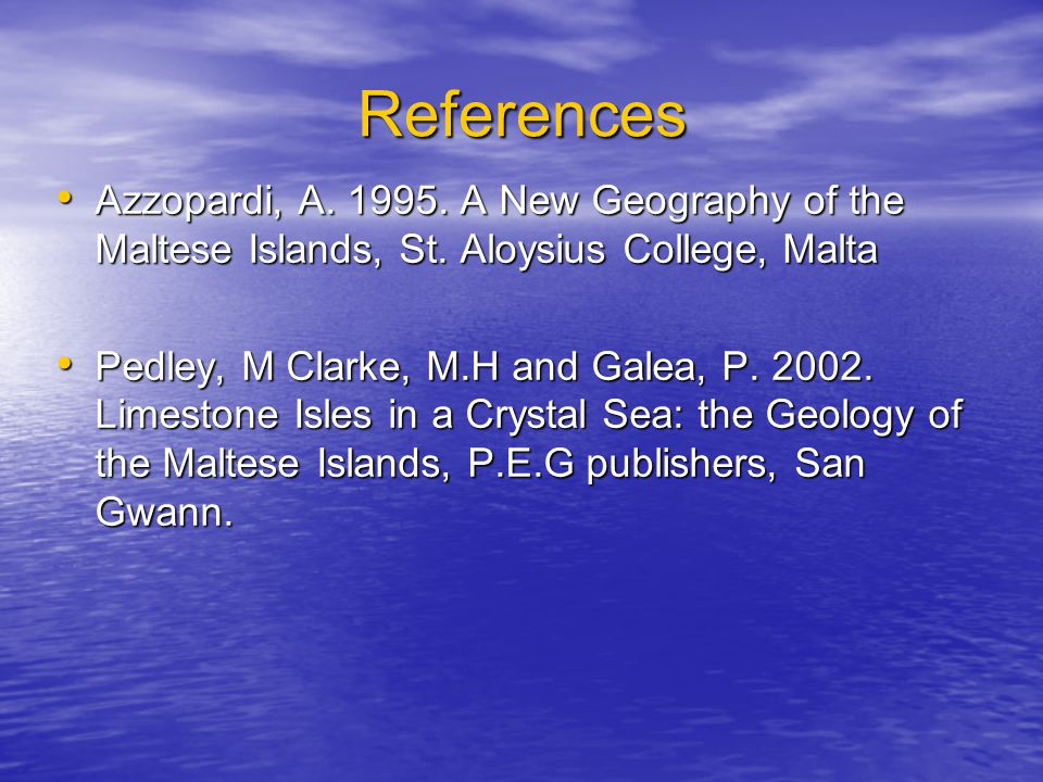 References Azzopardi, A. 1995. A New Geography of the Maltese Islands, St. Aloysius College, Malta.