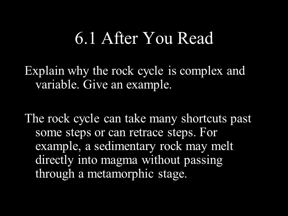 6.1 After You Read Explain why the rock cycle is complex and variable. Give an example.