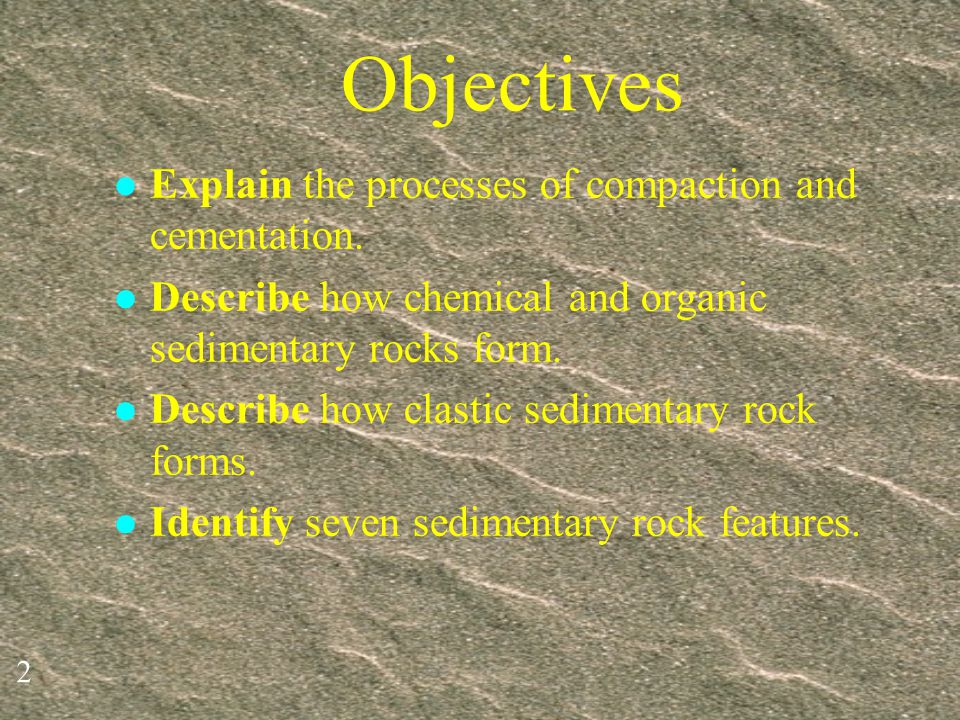 Objectives Explain the processes of compaction and cementation.