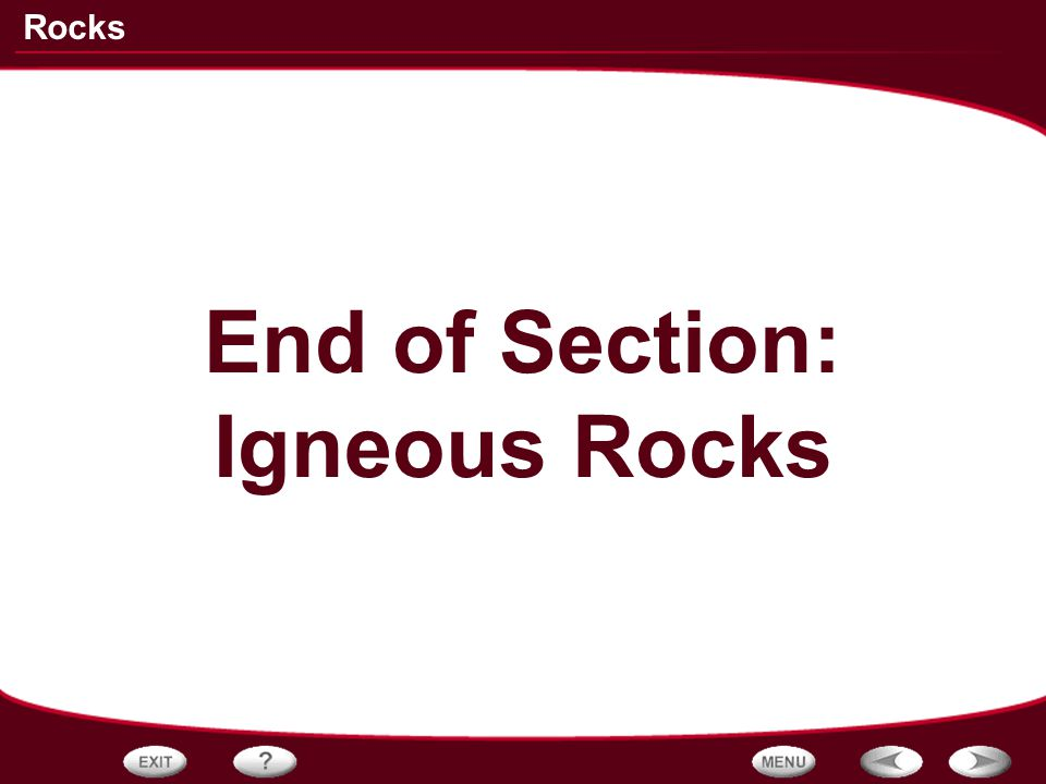 End of Section: Igneous Rocks