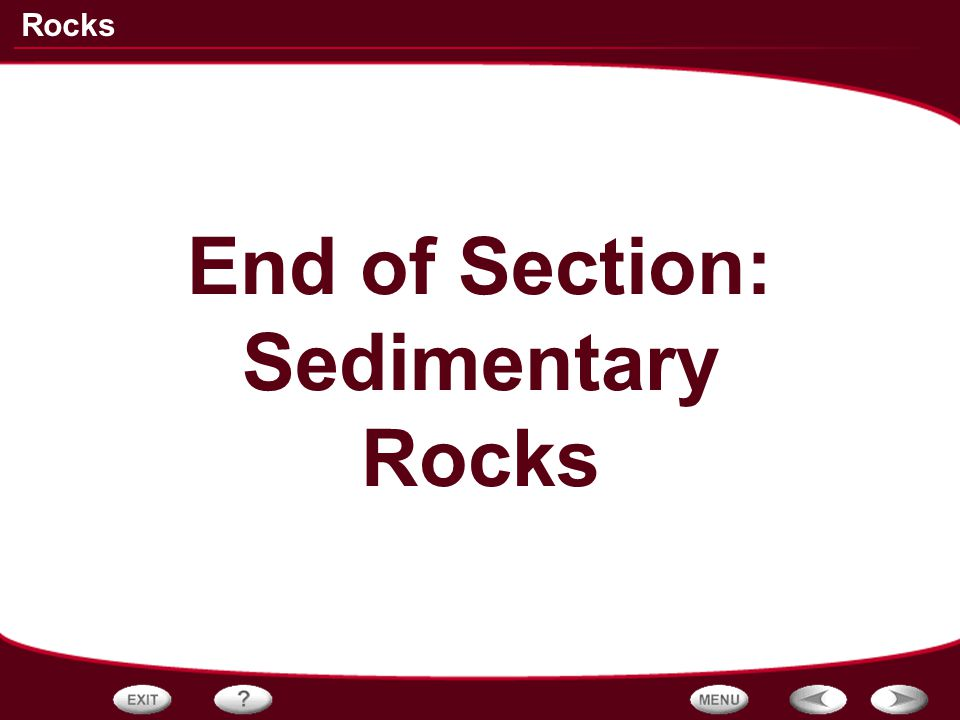 End of Section: Sedimentary Rocks