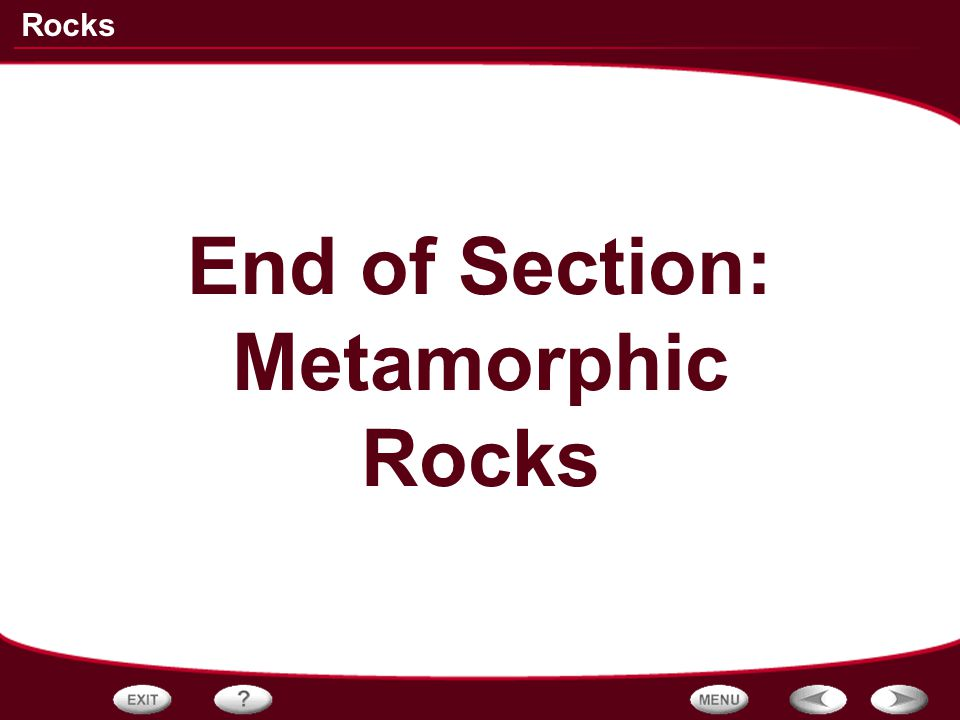 End of Section: Metamorphic Rocks