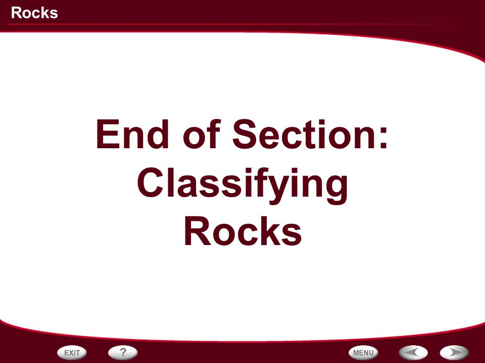 End of Section: Classifying Rocks