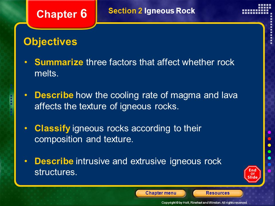 Chapter 6 Section 2 Igneous Rock. Objectives. Summarize three factors that affect whether rock melts.