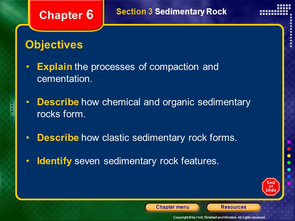 Chapter 6 Section 3 Sedimentary Rock. Objectives. Explain the processes of compaction and cementation.