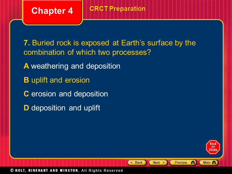 Chapter 4 CRCT Preparation. 7. Buried rock is exposed at Earth's surface by the combination of which two processes