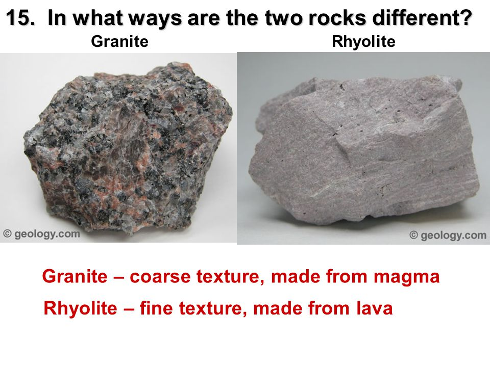 15. In what ways are the two rocks different