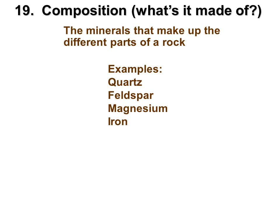 19. Composition (what's it made of )