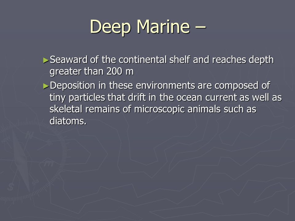Deep Marine – Seaward of the continental shelf and reaches depth greater than 200 m.