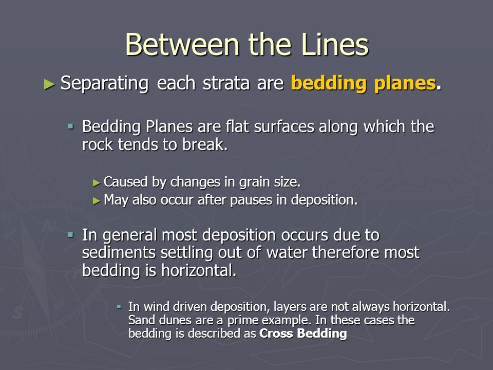 Between the Lines Separating each strata are bedding planes.