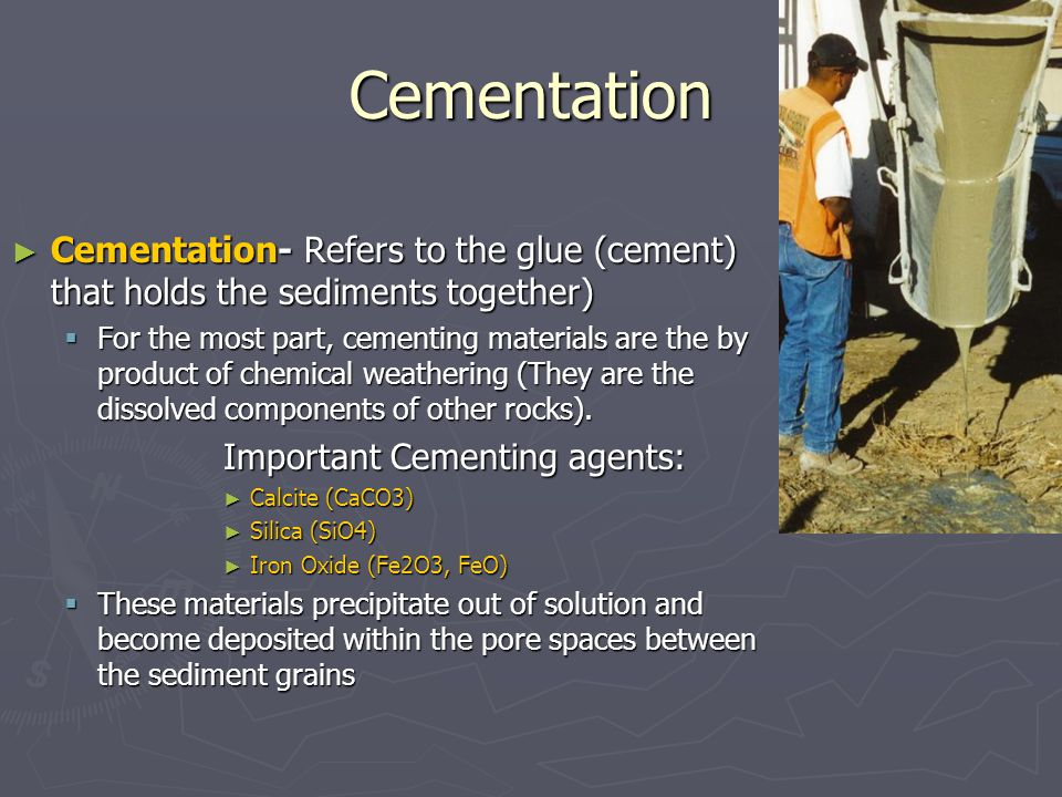 Cementation Cementation- Refers to the glue (cement) that holds the sediments together)