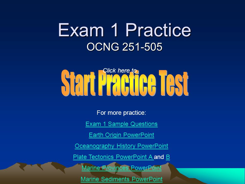 Exam 1 Practice Start Practice Test OCNG 251-505 Click here to